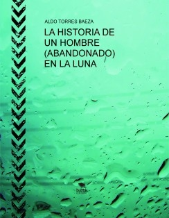 LA HISTORIA DE UN HOMBRE (ABANDONADO) EN LA LUNA
