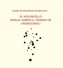 EL VIOLONCELLO: MANUAL SOBRE EL TEMARIO DE OPOSICIONES I