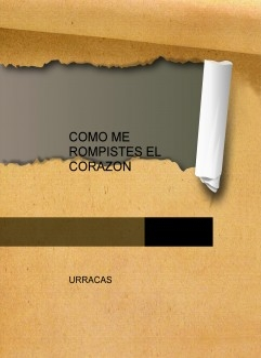 COMO ME ROMPISTES EL CORAZON