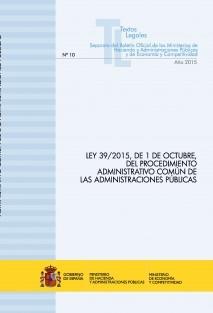 """TEXTO LEGAL Nº 10/2015 """"LEY 39/2015, DE 1 DE OCTUBRE, DEL PROCEDIMIENTO ADMINISTRATIVO COMÚN DE LAS ADMINISTRACIONES PÚBLICAS"""""""