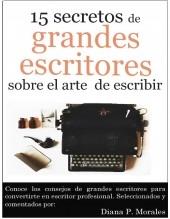 Libro 15 secretos de grandes escritores sobre el arte de escribir, autor Diana P. Morales