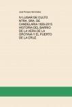 IV LUGAR DE CULTO NTRA. SRA. DE CANDELARIA 1826-2015. HISTORIA DEL BARRIO DE LA VERA DE LA OROTAVA Y EL PUERTO DE LA CRUZ.