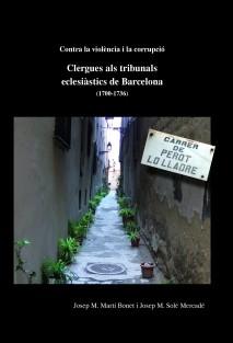 Contra la violència i la corrupció. Clergues als tribunals eclesiàstics de Barcelona (1700-1736)