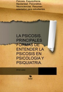LA PSICOSIS. PRINCIPALES FORMAS DE ENTENDER LA PSICOSIS EN PSICOLOGIA Y PSIQUIATRIA.