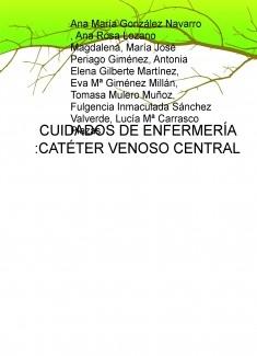 CUIDADOS DE ENFERMERÍA :CATÉTER VENOSO CENTRAL