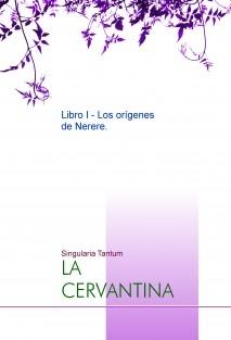 """LA CERVANTINA Libro I - Los orígenes de """"Nerere""""."""