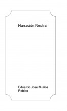 Libro Narración Neutral, autor Eduardo Jose Muñoz Robles