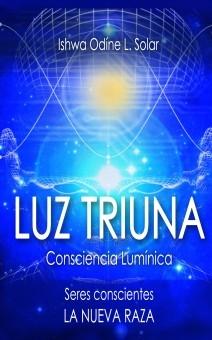 LUZ TRIUNA. Consciencia Lumínica