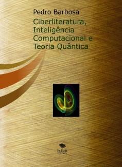 Ciberliteratura, Inteligência Computacional e Teoria Quântica (eBook)