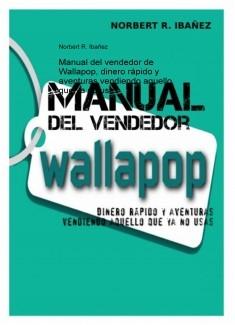 MANUAL DEL VENDEDOR DE WALLAPOP, DINERO RÁPIDO Y AVENTURAS VENDIENDO AQUELLO QUE YA NO USAS