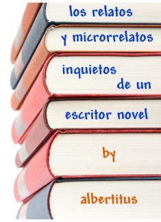 Los relatos y microrrelatos inquietos de un escritor novel