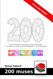 200 muses - 143 microrelats, 44 poemes, 9 escenes de teatre, 1 cal·ligrama, 2 col·leccions de #tweetrelat, 1 obra transmèdia