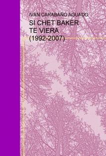 SI CHET BAKER TE VIERA (1992-2007)