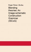 Blending theories: An Image-schematic Construction Grammar (ISCxG)