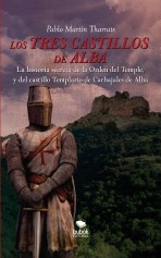 Libro Los tres castillos de Alba. La historia secreta de la orden del Temple y del castillo Templario de Carbajales de Alba, autor Pablo Martín Tharrats
