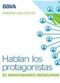 Ebook: Hablan los protagonistas, 33 innovadores mexicanos