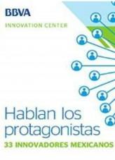 Libro Ebook: Hablan los protagonistas, 33 innovadores mexicanos, autor BBVA Innovation Center