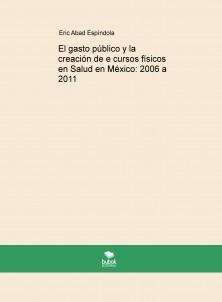 El gasto público y la creación de e cursos físicos en Salud en México: 2006 a 2011