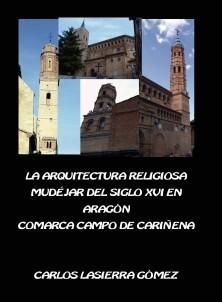 La arquitectura religiosa mudéjar del Siglo XVI en Aragón. Comarca Campo de Cariñena.