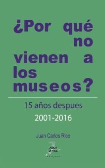 ¿POR QUÉ NO VIENEN A LOS MUSEOS? Quince años después 2001 - 2016