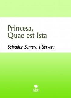 Princesa, Quae est Ista