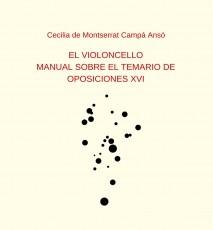 EL VIOLONCELLO: MANUAL SOBRE EL TEMARIO DE OPOSICIONES XVI