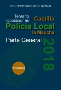 Policia Local Castilla la Mancha. Temario de Oposición 2018. Volumen I. Parte General.