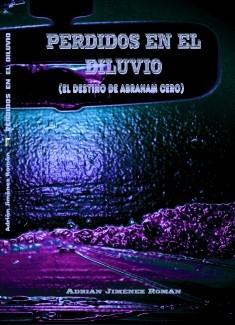 """""""PERDIDOS EN EL DILUVIO"""" (El Destino de Abraham Cero)"""
