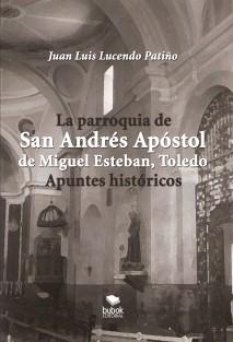 LA PARROQUIA DE SAN ANDRÉS APÓSTOL DE MIGUEL ESTEBAN (TOLEDO). APUNTES HISTÓRICOS