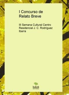 I Concurso de Relato Breve. III Semana Cultural del Centro Residencial Juan Carlos Rodríguez Ibarra