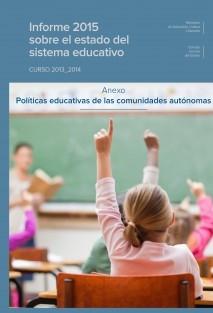 Informe 2015 sobre el estado del sistema educativo. Curso 2013-2014. Anexo: Políticas educativas de las comunidades autónomas