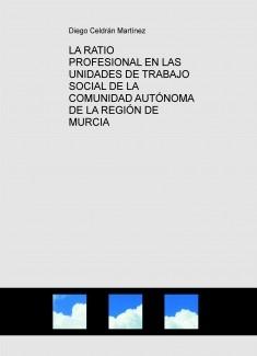 LA RATIO PROFESIONAL EN LAS UNIDADES DE TRABAJO SOCIAL DE LA COMUNIDAD AUTÓNOMA DE LA REGIÓN DE MURCIA