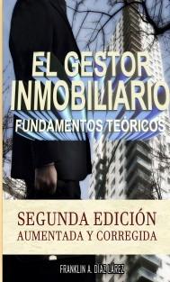 EL GESTOR INMOBILIARIO - FUNDAMENTOS TEÓRICOS: SEGUNDA EDICIÓN AUMENTADA Y CORREGIDA