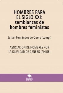 HOMBRES PARA EL SIGLO XXI: semblanzas de hombres feministas