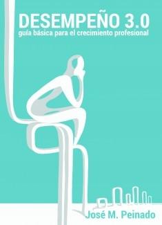 Desempeño 3.0. Guía básica para el crecimiento profesional
