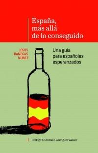 ESPAÑA, MÁS ALLÁ DE LO CONSEGUIDO Una guía para españoles esperanzados