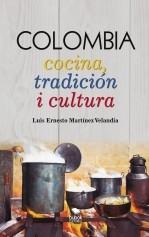 Libro COLOMBIA Cocina, tradición i cultura, autor Luis Ernesto Martínez Velandia