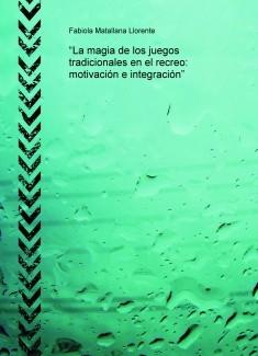 """""""La magia de los juegos tradicionales en el recreo: motivación e integración"""""""