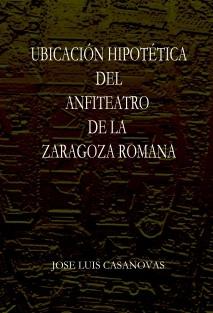UBICACION HIPOTETICA DEL ANFITEATRO ROMANO DE ZARAGOZA