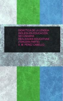DIDÁCTICA DE LA LENGUA  INGLESA EN SECUNDARIA:  REALIDADES EDUCATIVAS (TERCERA PARTE)