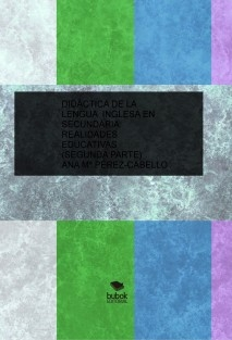 DIDÁCTICA DE LA LENGUA INGLESA EN EDUCACIÓN SECUNDARIA: REALIDADES EDUCATIVAS (SEGUNDA PARTE)