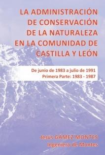 La Administración de Conservación de la Naturaleza en la Comunidad de Castilla y León. Primera Parte: 1983 ‐ 1987 (impresión en blanco y negro)