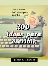 Libro 200 ideas para escribir, autor Diana P. Morales
