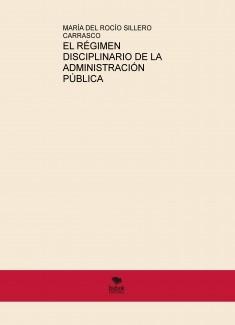 EL RÉGIMEN DISCIPLINARIO DE LA ADMINISTRACIÓN PÚBLICA