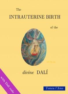The intrauterine birth of the divine Dalí