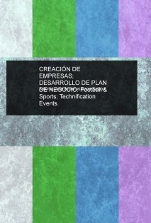 CREACIÓN DE EMPRESAS; DESARROLLO DE PLAN DE NEGOCIO. Football & Sports; Technification Events.