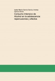 Consumo Intensivo de Alcohol en la adolescencia: repercusiones y efectos