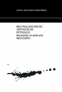 NEUTRALIZACIÓN DE VERTIDOS DE PETROLEO.  Neutralizer oil spills and RECOVERY .SISTEMA Y PRODUCTO DESARROLLADO: N.P.D.R.A7