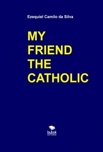 MY FRIEND THE CATHOLIC