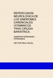 REPERCUSION NEUROLOGICA DE LOS SINDROMES CARENCIALES VITAMINICOS TRAS CIRUGIA BARIATRICA.